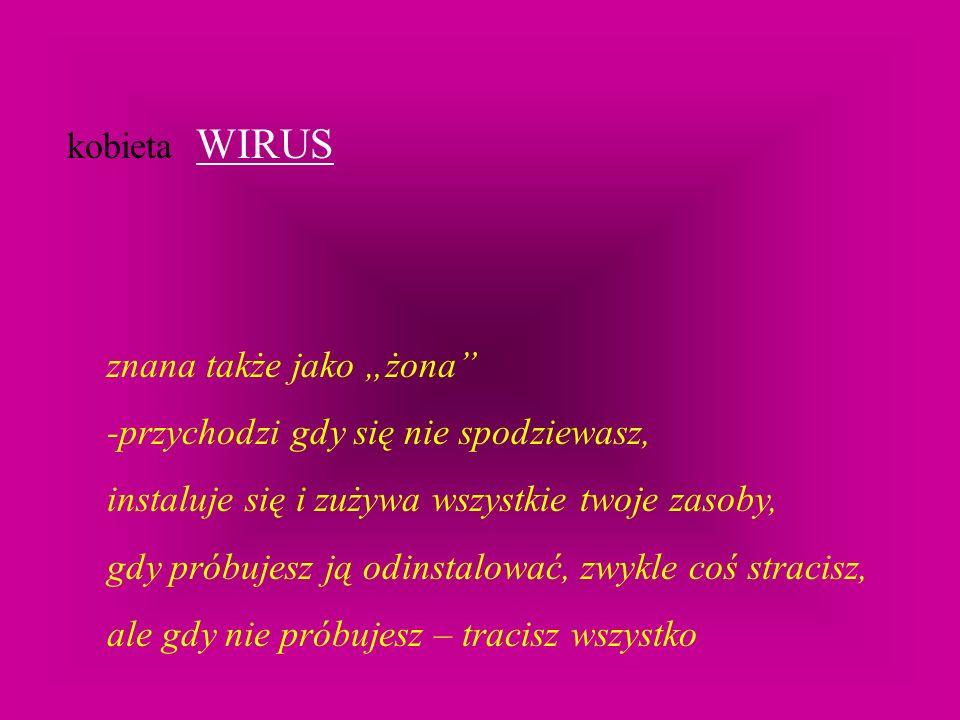 """kobieta WIRUS znana także jako """"żona -przychodzi gdy się nie spodziewasz, instaluje się i zużywa wszystkie twoje zasoby,"""