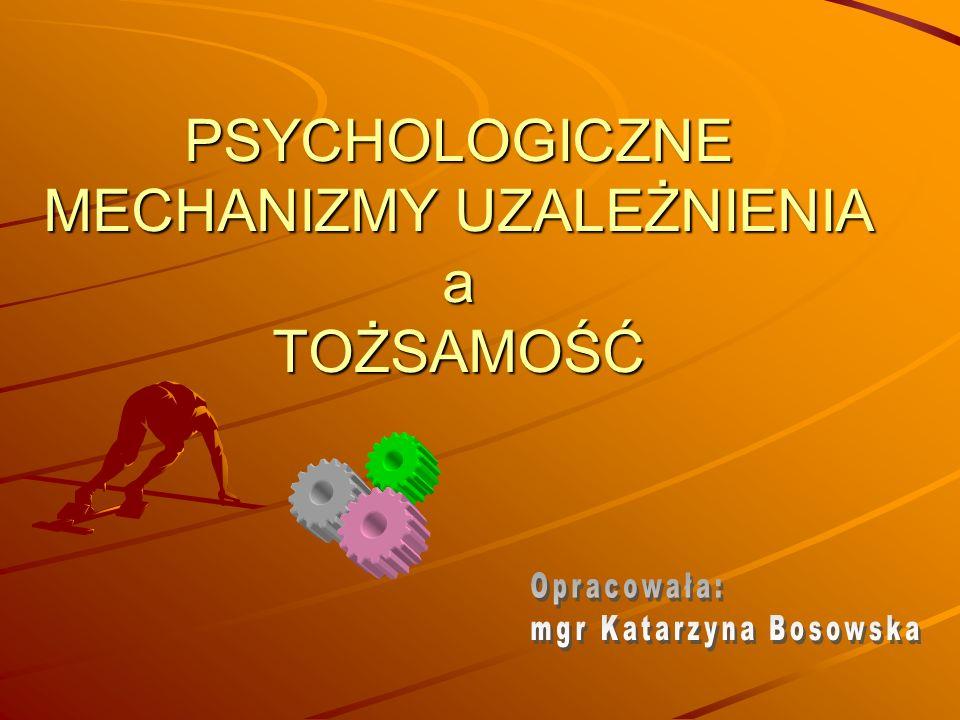 PSYCHOLOGICZNE MECHANIZMY UZALEŻNIENIA a TOŻSAMOŚĆ