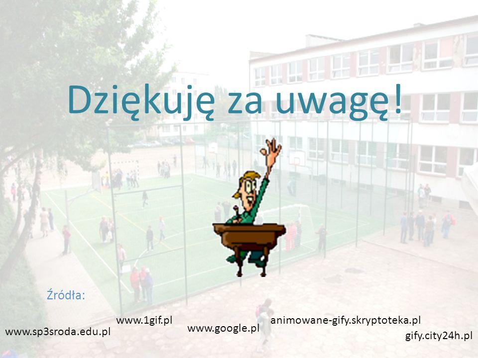 Dziękuję za uwagę! Źródła: www.1gif.pl animowane-gify.skryptoteka.pl