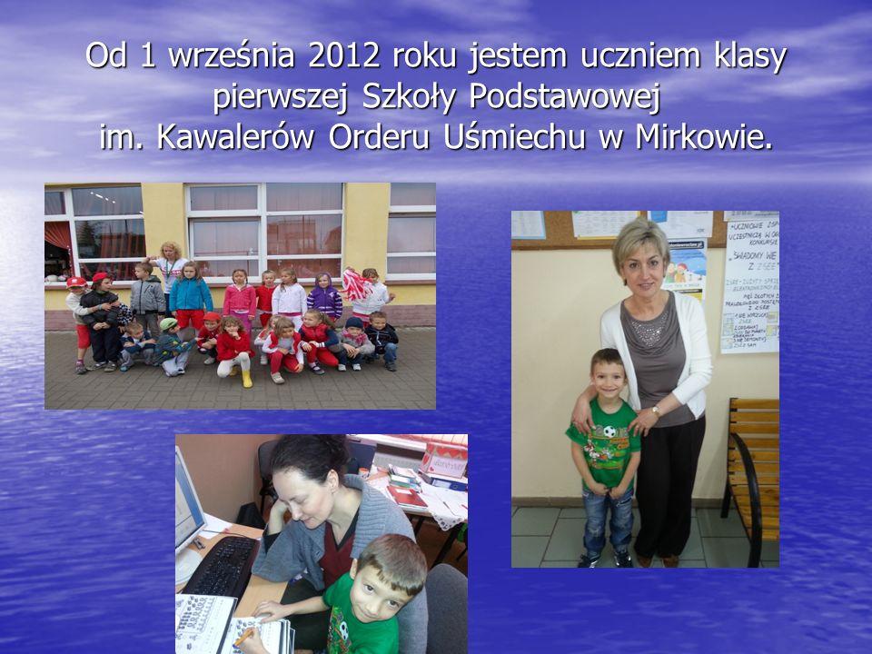 Od 1 września 2012 roku jestem uczniem klasy pierwszej Szkoły Podstawowej im.