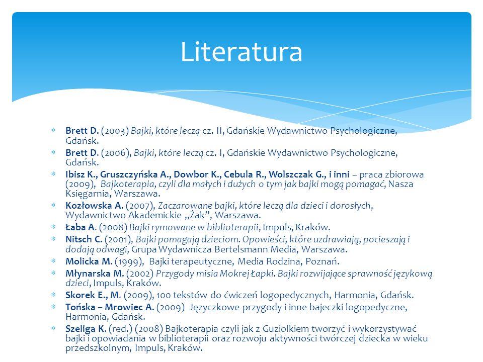 Literatura Brett D. (2003) Bajki, które leczą cz. II, Gdańskie Wydawnictwo Psychologiczne, Gdańsk.
