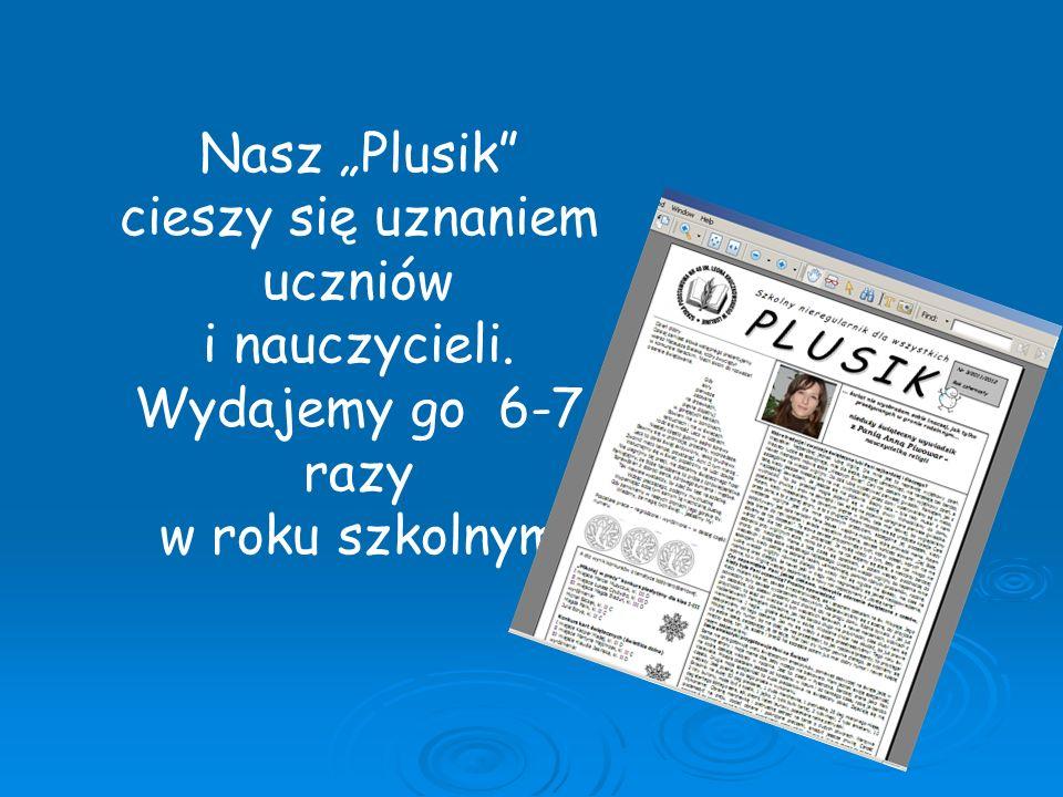 """Nasz """"Plusik cieszy się uznaniem uczniów i nauczycieli. Wydajemy go 6-7 razy w roku szkolnym"""