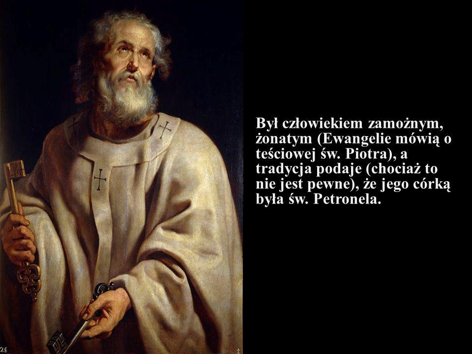 Był człowiekiem zamożnym, żonatym (Ewangelie mówią o teściowej św