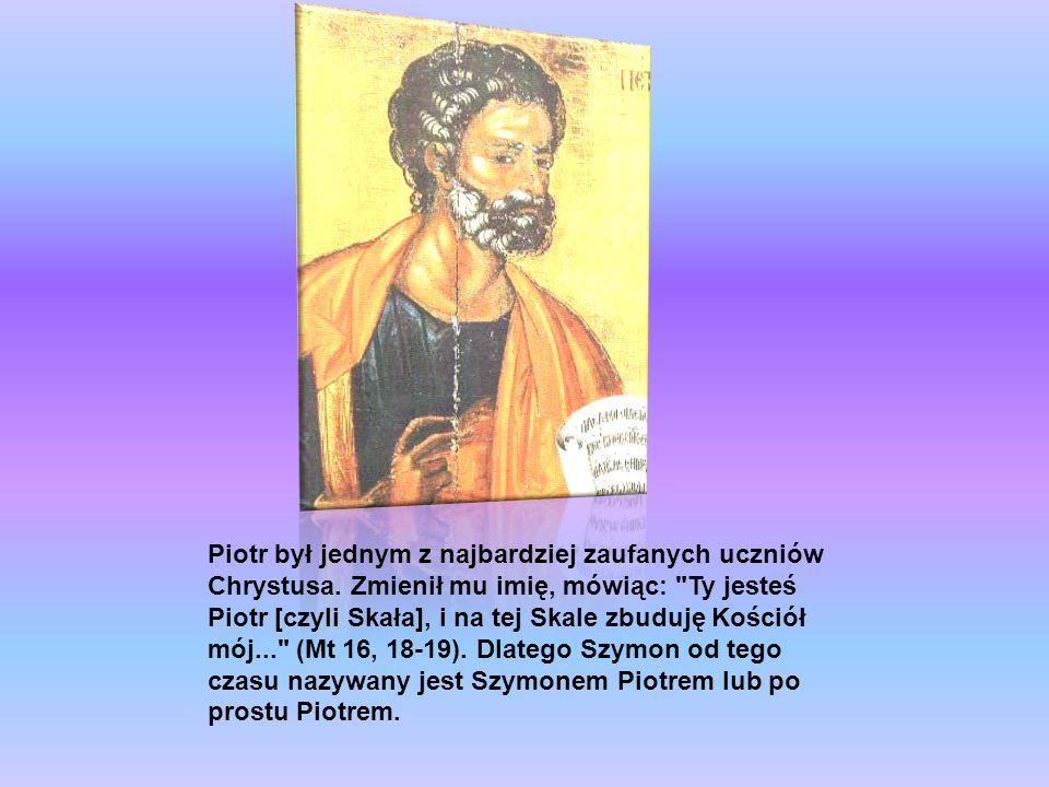 Piotr był jednym z najbardziej zaufanych uczniów Chrystusa