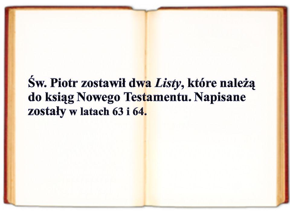 Św. Piotr zostawił dwa Listy, które należą do ksiąg Nowego Testamentu