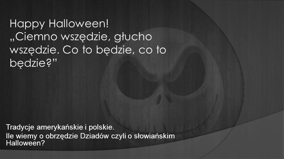 """Happy Halloween. """"Ciemno wszędzie, głucho wszędzie"""