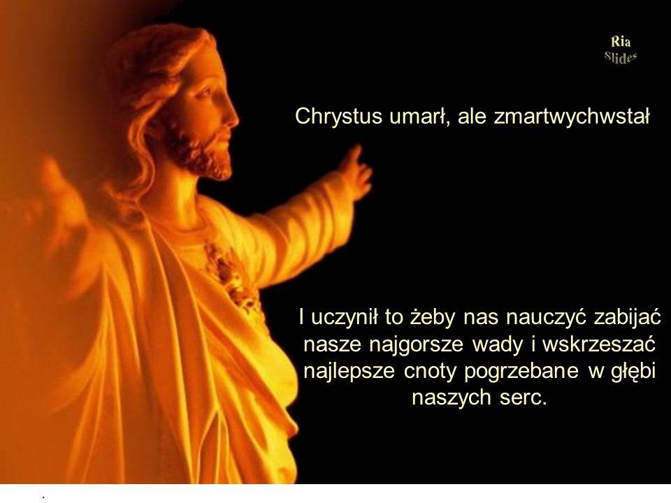 Chrystus umarł, ale zmartwychwstał