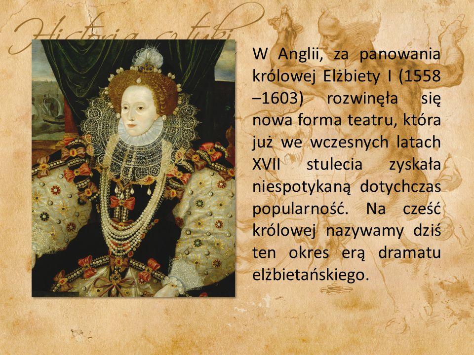 W Anglii, za panowania królowej Elżbiety I (1558 –1603) rozwinęła się nowa forma teatru, która już we wczesnych latach XVII stulecia zyskała niespotykaną dotychczas popularność.
