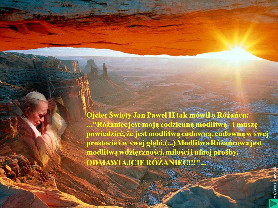 Ojciec Święty Jan Paweł II tak mówił o Różańcu: