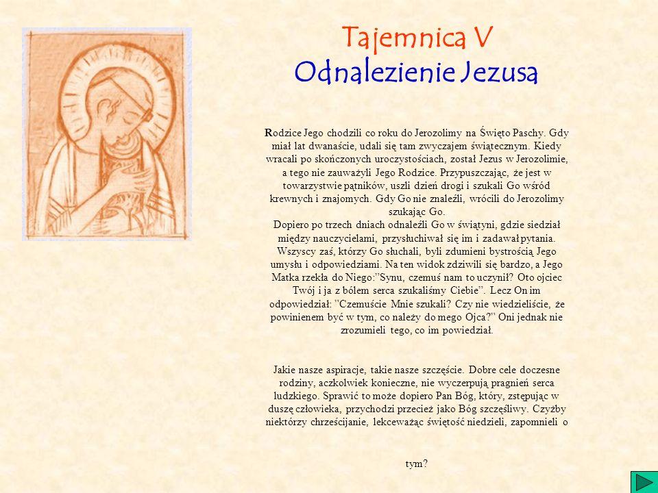 Tajemnica V Odnalezienie Jezusa Rodzice Jego chodzili co roku do Jerozolimy na Święto Paschy.