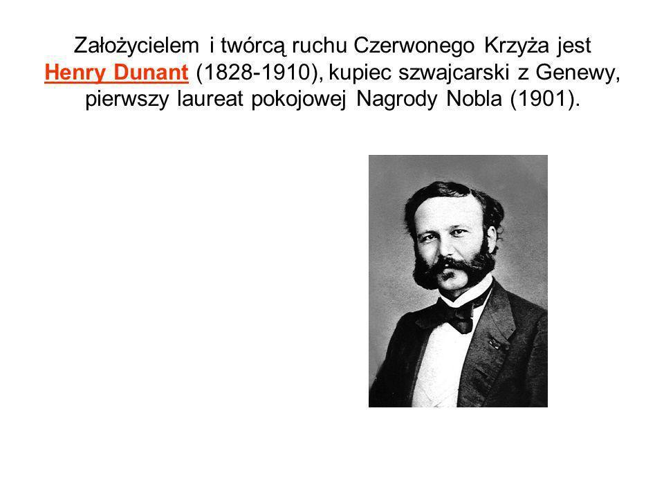 Założycielem i twórcą ruchu Czerwonego Krzyża jest Henry Dunant (1828-1910), kupiec szwajcarski z Genewy, pierwszy laureat pokojowej Nagrody Nobla (1901).