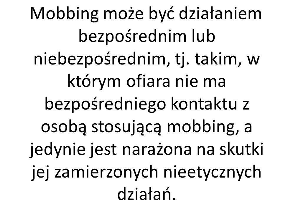 Mobbing może być działaniem bezpośrednim lub niebezpośrednim, tj