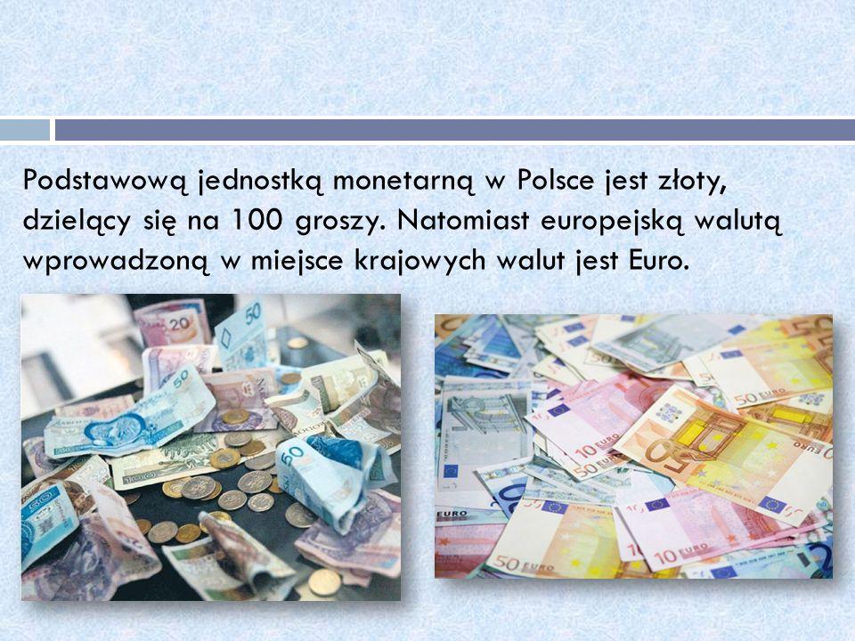 Podstawową jednostką monetarną w Polsce jest złoty, dzielący się na 100 groszy.