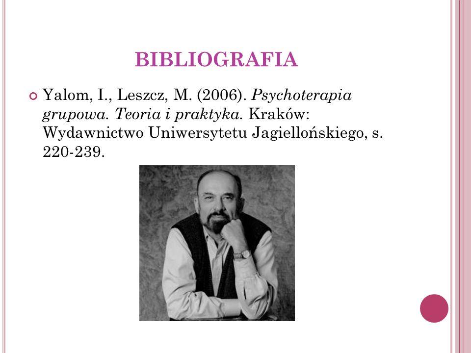 BIBLIOGRAFIA Yalom, I., Leszcz, M. (2006). Psychoterapia grupowa.