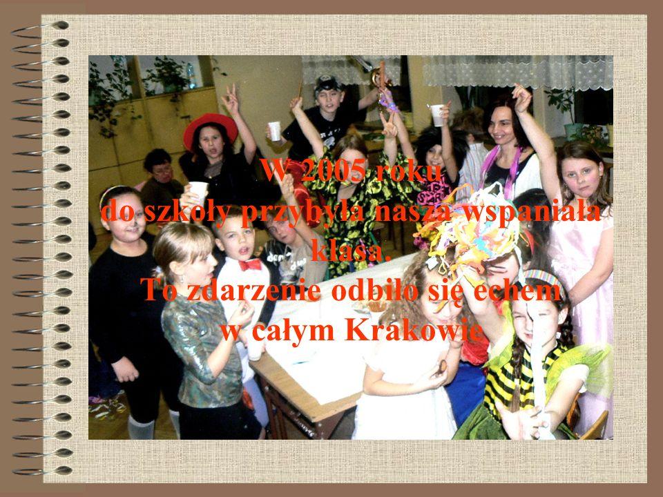 W 2005 roku do szkoły przybyła nasza wspaniała klasa