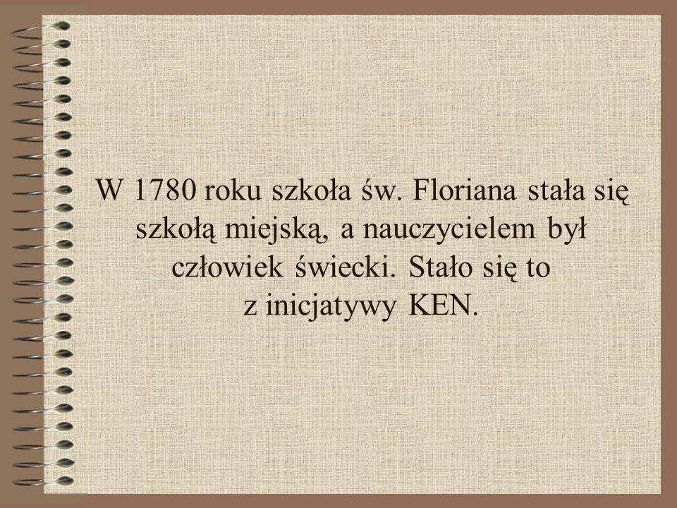 W 1780 roku szkoła św. Floriana stała się szkołą miejską, a nauczycielem był człowiek świecki.