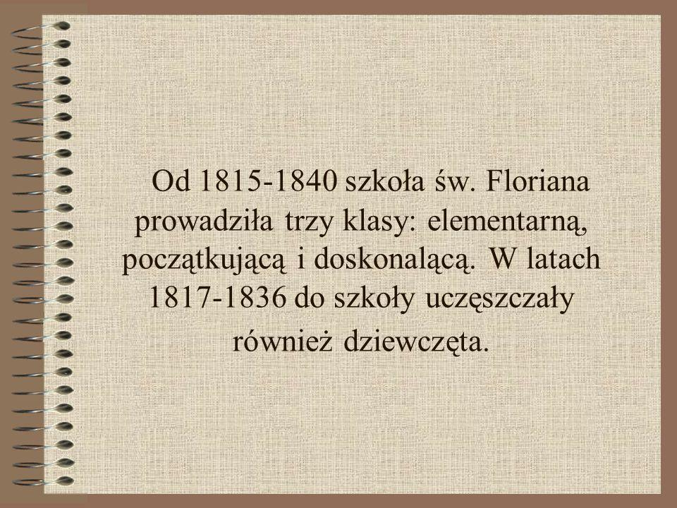 Od 1815-1840 szkoła św. Floriana prowadziła trzy klasy: elementarną, początkującą i doskonalącą.