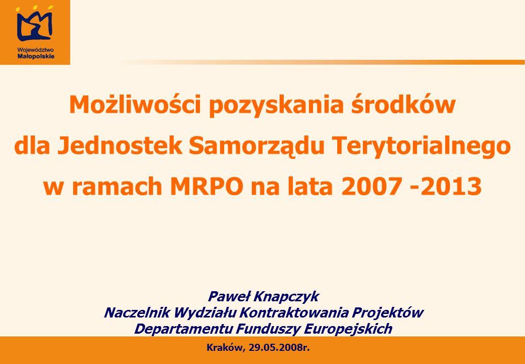 Możliwości pozyskania środków dla Jednostek Samorządu Terytorialnego w ramach MRPO na lata 2007 -2013