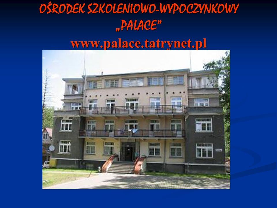 """OŚRODEK SZKOLENIOWO-WYPOCZYNKOWY """"PALACE www.palace.tatrynet.pl"""