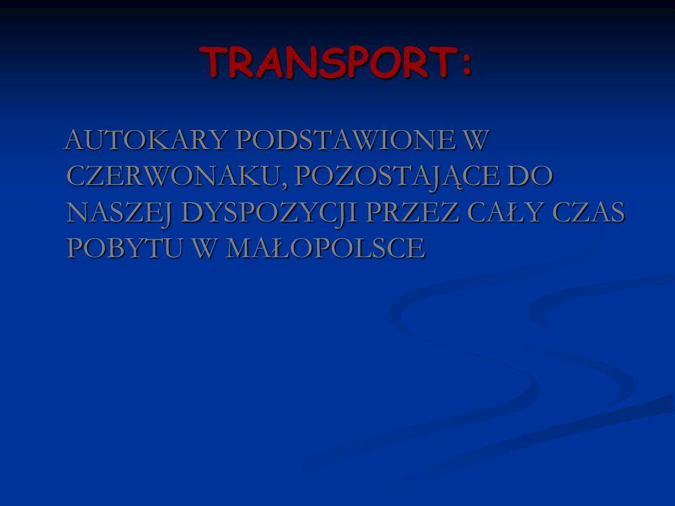TRANSPORT:AUTOKARY PODSTAWIONE W CZERWONAKU, POZOSTAJĄCE DO NASZEJ DYSPOZYCJI PRZEZ CAŁY CZAS POBYTU W MAŁOPOLSCE.