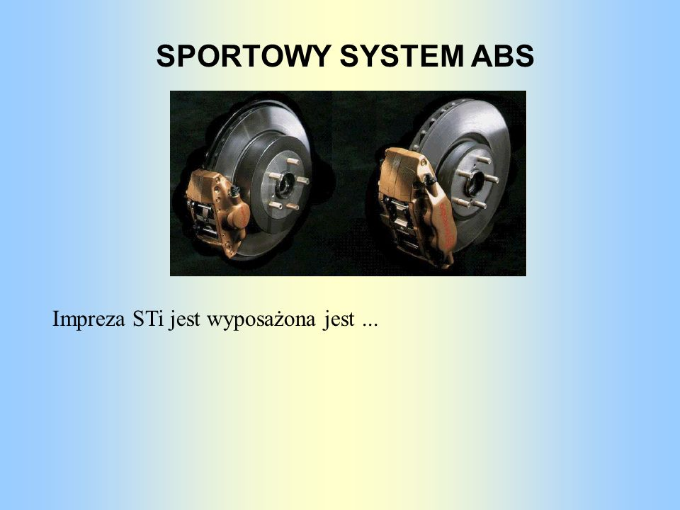 SPORTOWY SYSTEM ABS Impreza STi jest wyposażona jest ...