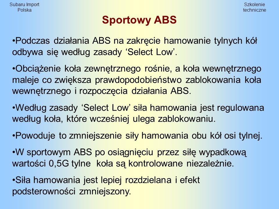 Sportowy ABS Podczas działania ABS na zakręcie hamowanie tylnych kół odbywa się według zasady 'Select Low'.