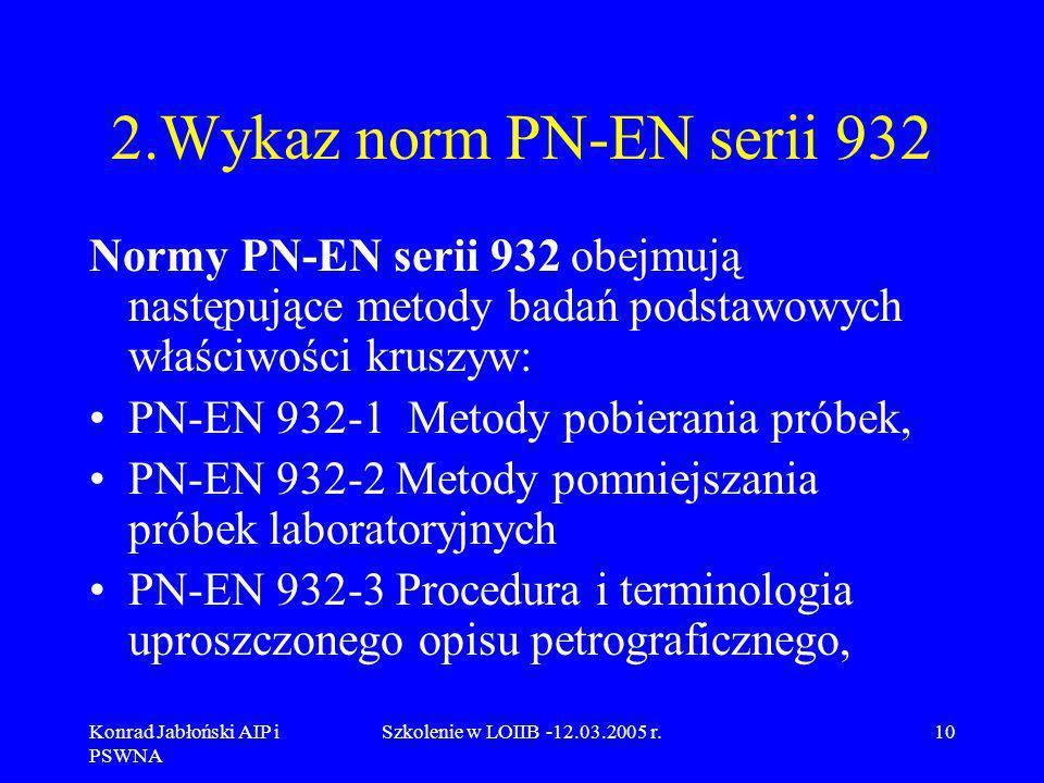 2.Wykaz norm PN-EN serii 932 Normy PN-EN serii 932 obejmują następujące metody badań podstawowych właściwości kruszyw: