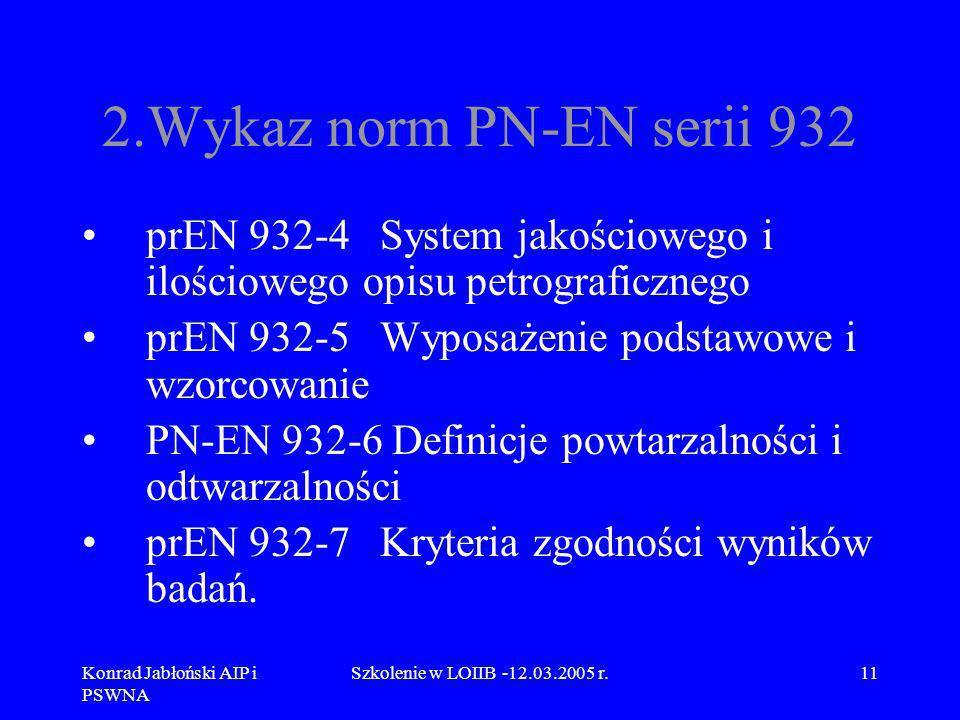 2.Wykaz norm PN-EN serii 932 prEN 932-4 System jakościowego i ilościowego opisu petrograficznego.