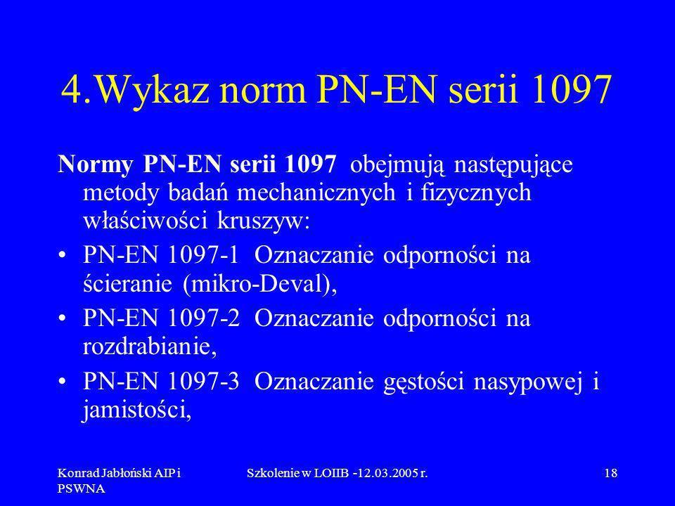 4.Wykaz norm PN-EN serii 1097 Normy PN-EN serii 1097 obejmują następujące metody badań mechanicznych i fizycznych właściwości kruszyw:
