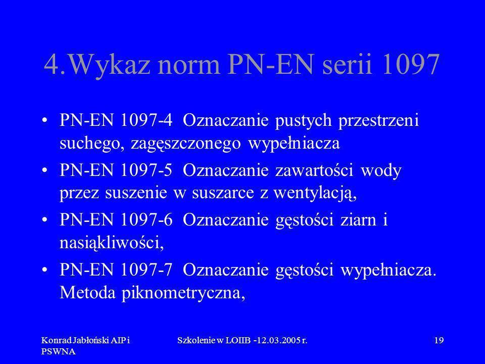 4.Wykaz norm PN-EN serii 1097 PN-EN 1097-4 Oznaczanie pustych przestrzeni suchego, zagęszczonego wypełniacza.