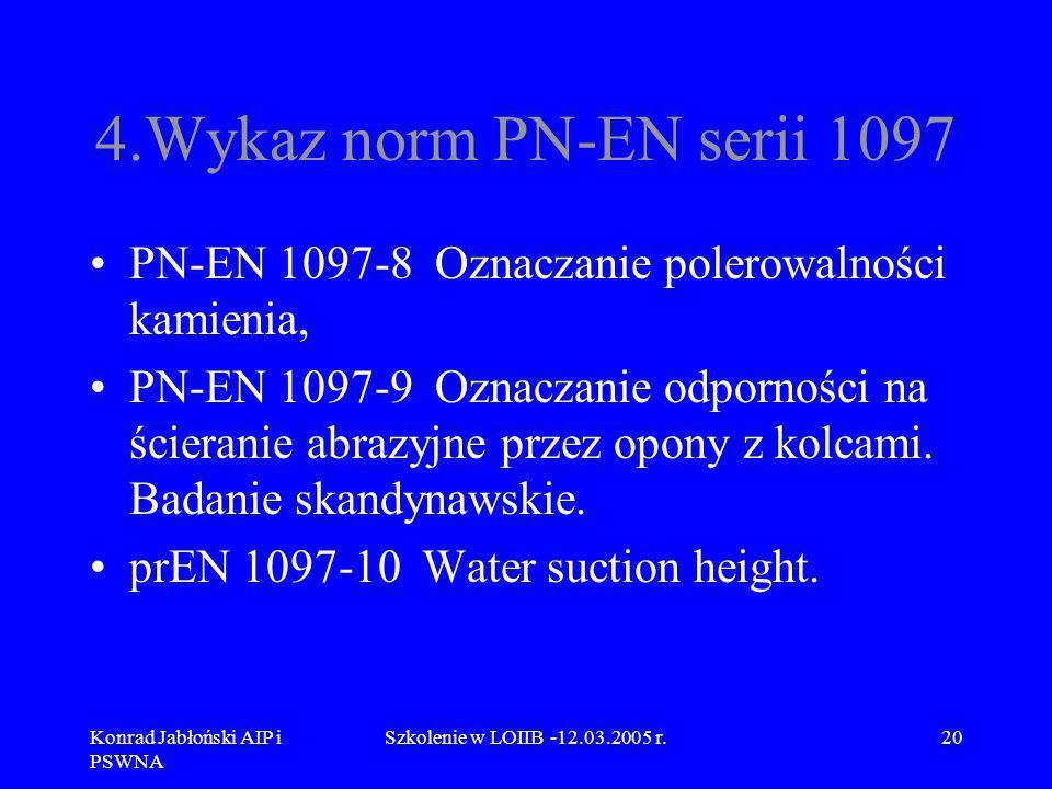4.Wykaz norm PN-EN serii 1097 PN-EN 1097-8 Oznaczanie polerowalności kamienia,