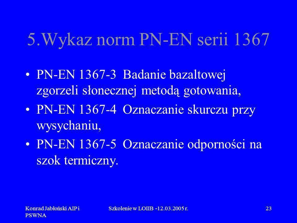 5.Wykaz norm PN-EN serii 1367 PN-EN 1367-3 Badanie bazaltowej zgorzeli słonecznej metodą gotowania,