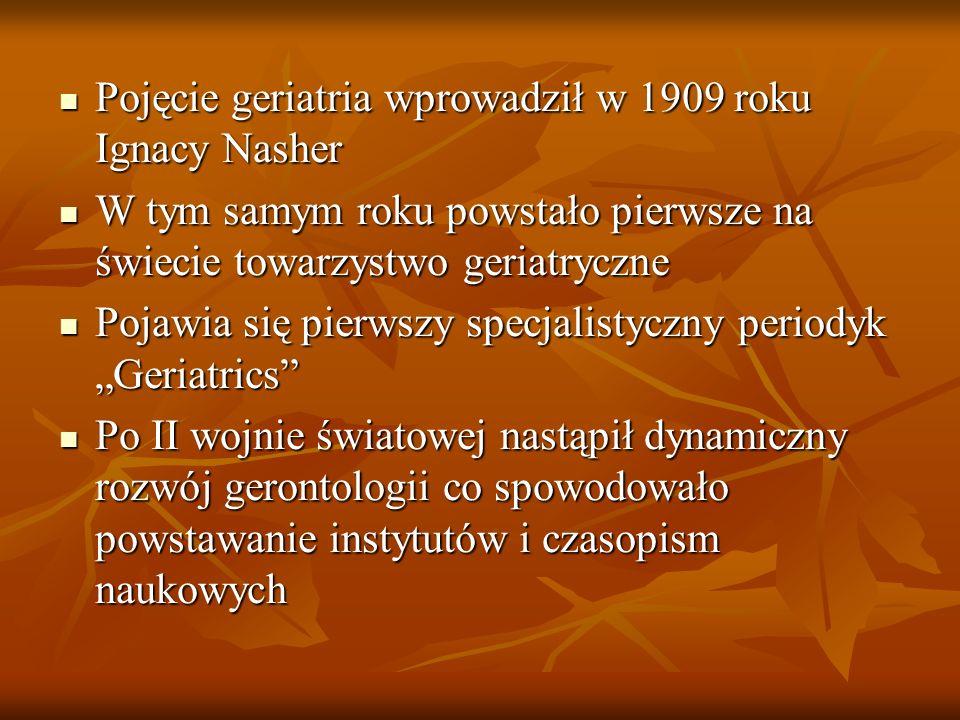 Pojęcie geriatria wprowadził w 1909 roku Ignacy Nasher