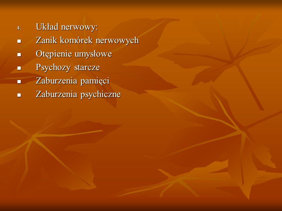 Układ nerwowy: Zanik komórek nerwowych. Otępienie umysłowe. Psychozy starcze. Zaburzenia pamięci.