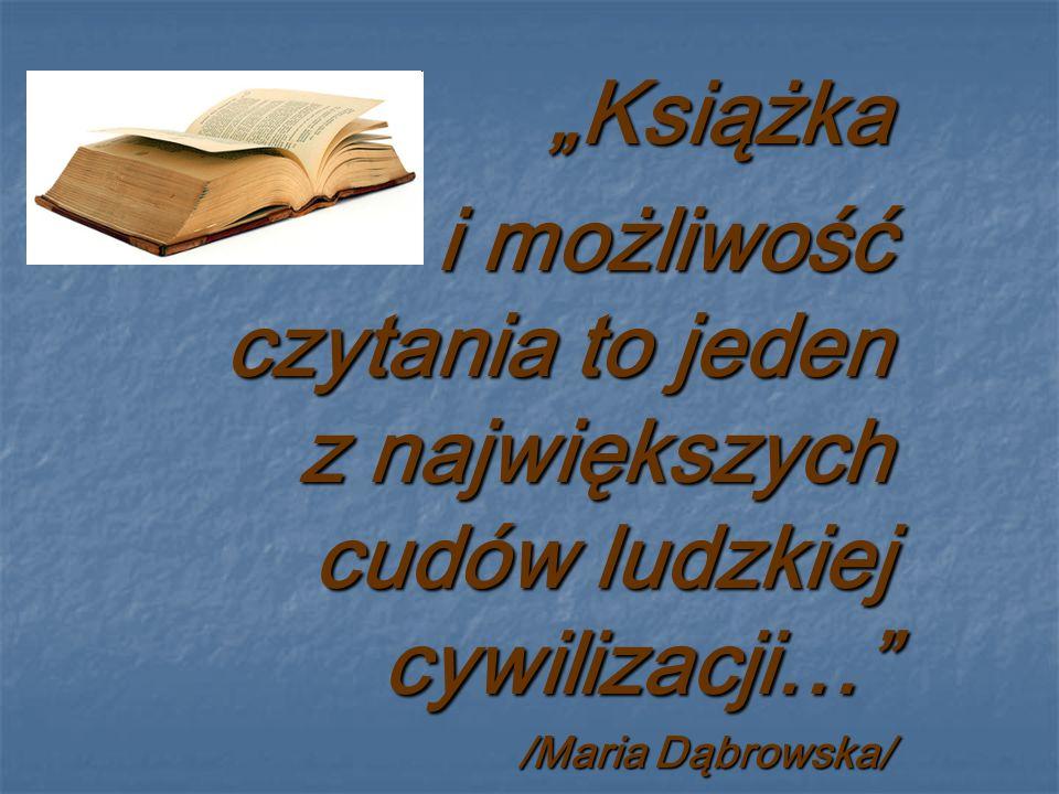 """""""Książka i możliwość czytania to jeden z największych cudów ludzkiej cywilizacji… /Maria Dąbrowska/"""
