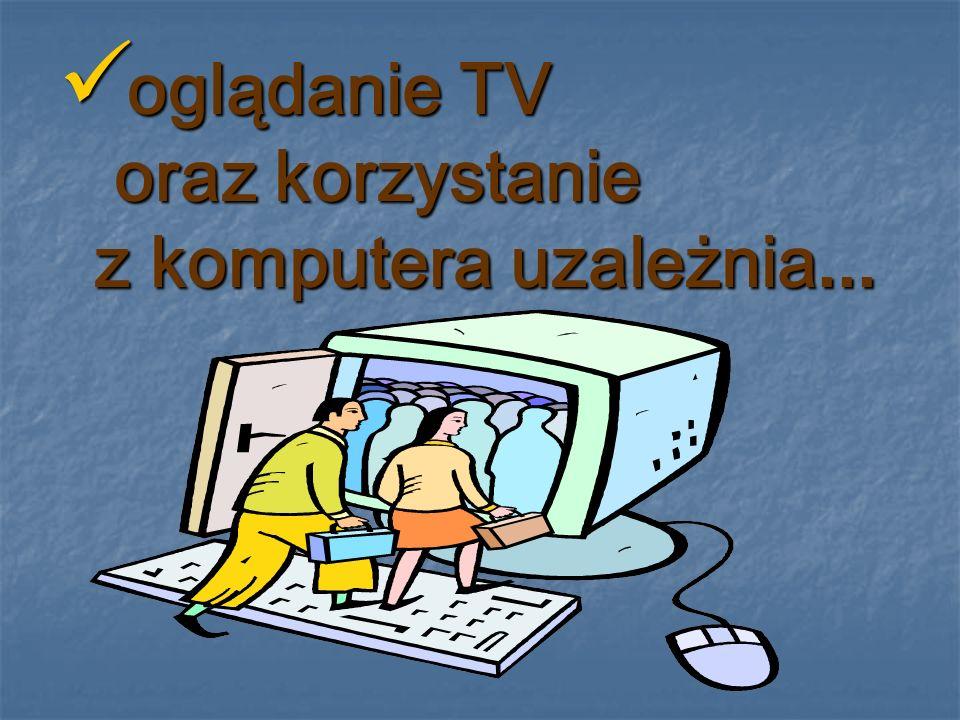 oglądanie TV oraz korzystanie z komputera uzależnia...