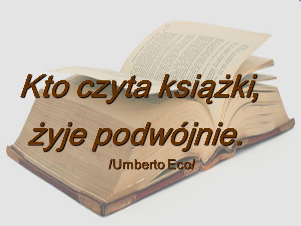 Kto czyta książki, żyje podwójnie. /Umberto Eco/