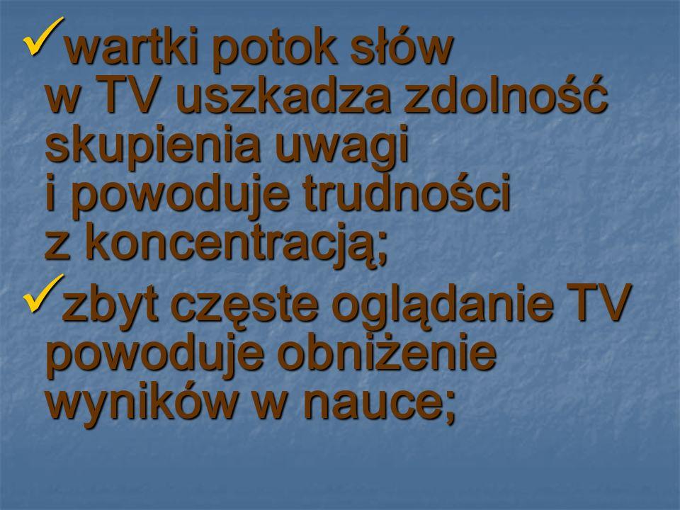 wartki potok słów w TV uszkadza zdolność skupienia uwagi i powoduje trudności z koncentracją;