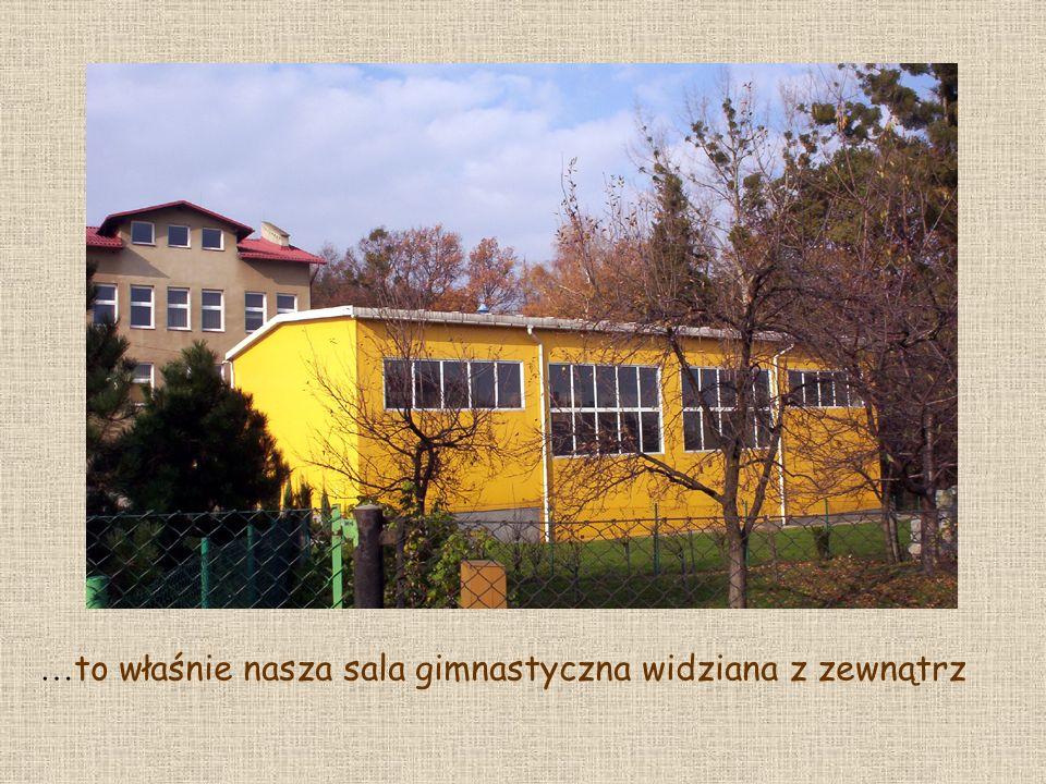 …to właśnie nasza sala gimnastyczna widziana z zewnątrz