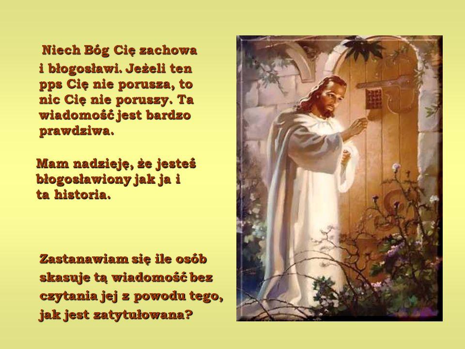 Niech Bóg Cię zachowa i błogosławi. Jeżeli ten pps Cię nie porusza, to nic Cię nie poruszy. Ta wiadomość jest bardzo prawdziwa.