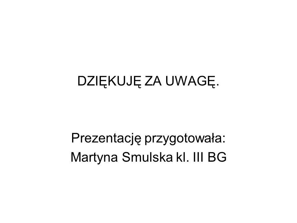 Prezentację przygotowała: Martyna Smulska kl. III BG