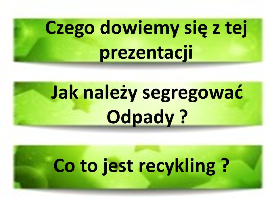 Czego dowiemy się z tej prezentacji Jak należy segregować Odpady Co to jest recykling