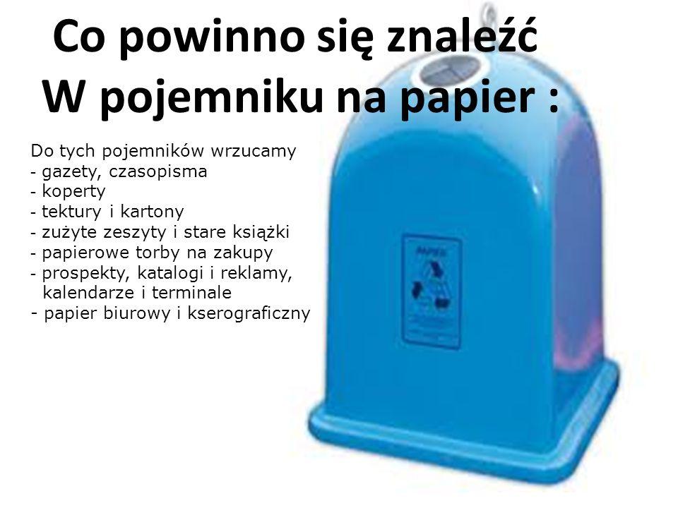 Co powinno się znaleźć W pojemniku na papier :