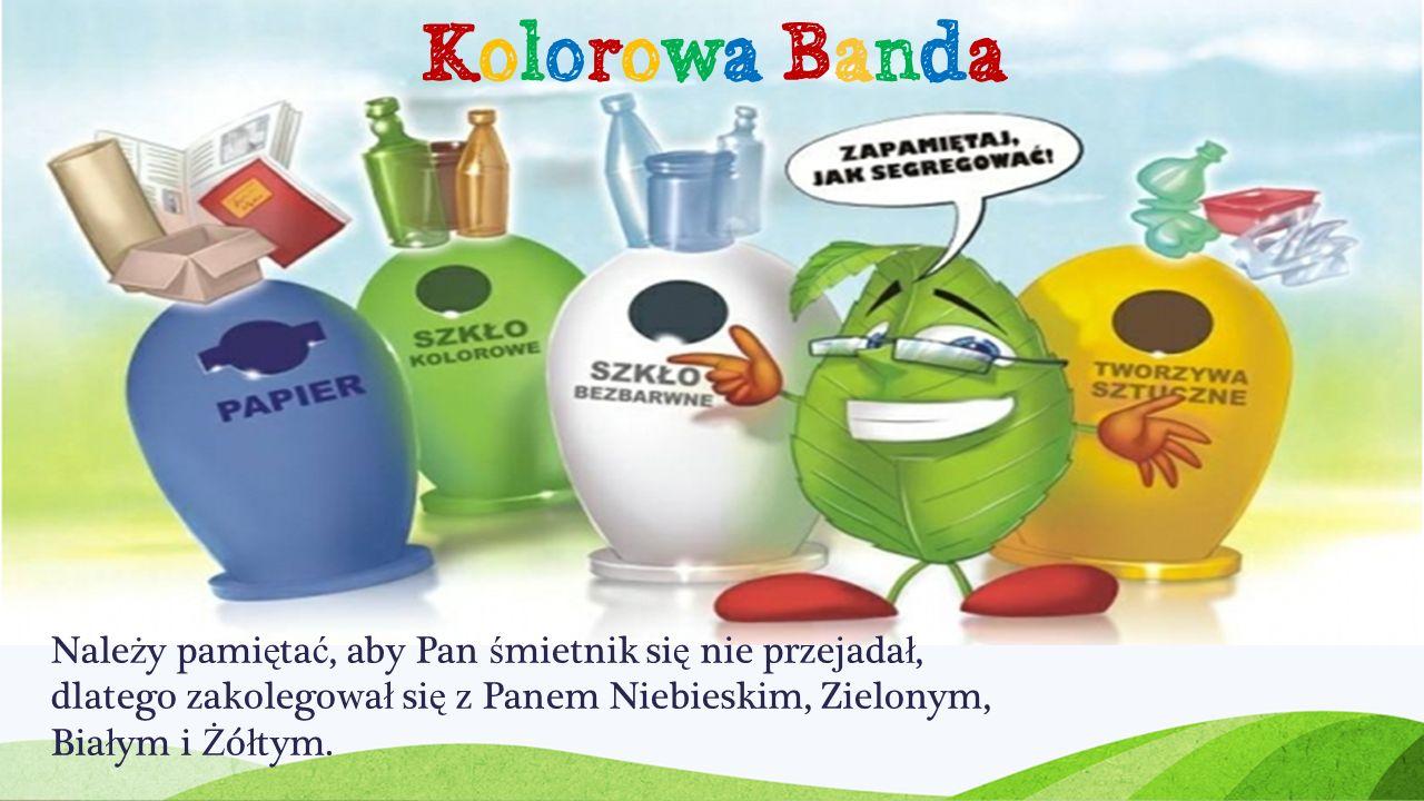 Kolorowa Banda Należy pamiętać, aby Pan śmietnik się nie przejadał, dlatego zakolegował się z Panem Niebieskim, Zielonym, Białym i Żółtym.