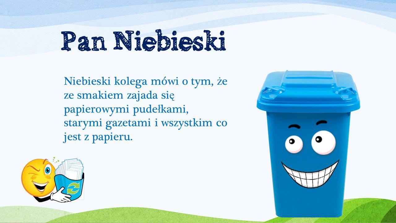 Pan Niebieski Niebieski kolega mówi o tym, że ze smakiem zajada się papierowymi pudełkami, starymi gazetami i wszystkim co jest z papieru.