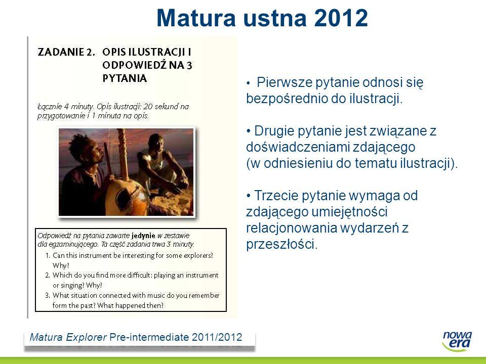 Matura ustna 2012 Pierwsze pytanie odnosi się bezpośrednio do ilustracji. Drugie pytanie jest związane z doświadczeniami zdającego.