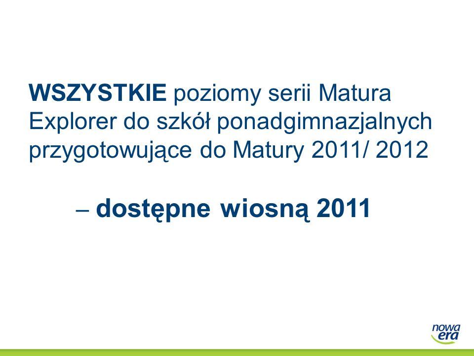 WSZYSTKIE poziomy serii Matura Explorer do szkół ponadgimnazjalnych przygotowujące do Matury 2011/ 2012