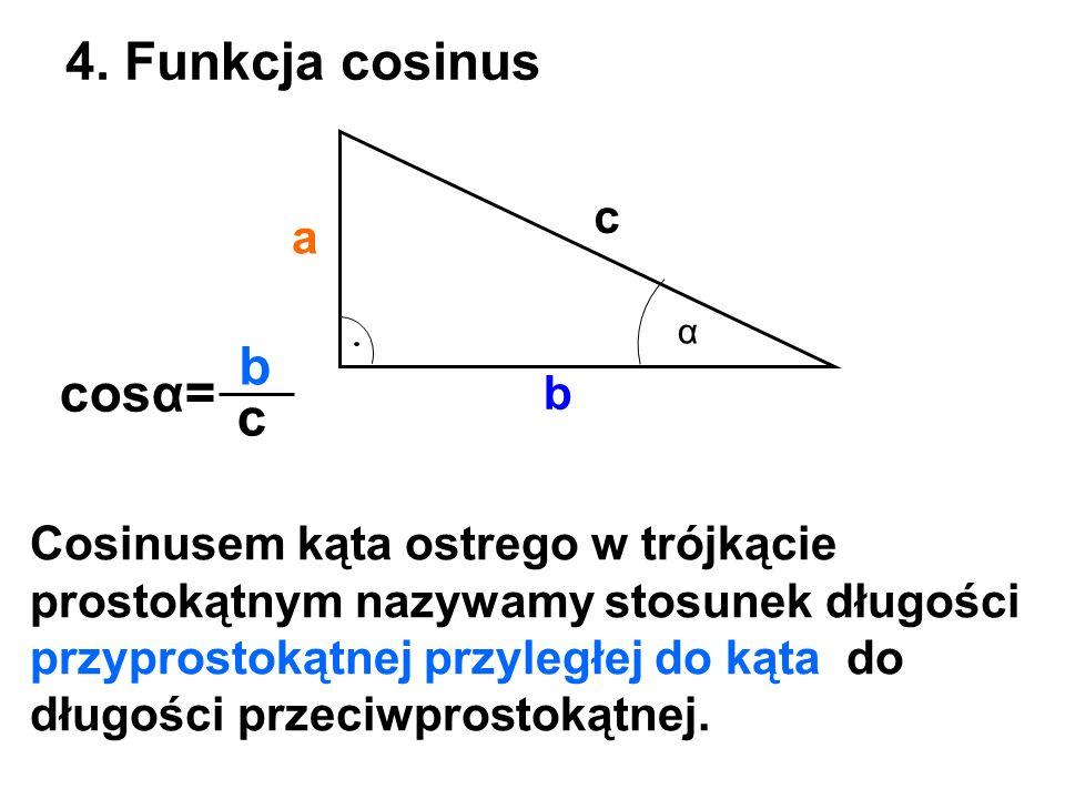 4. Funkcja cosinus b cosα= c c a b