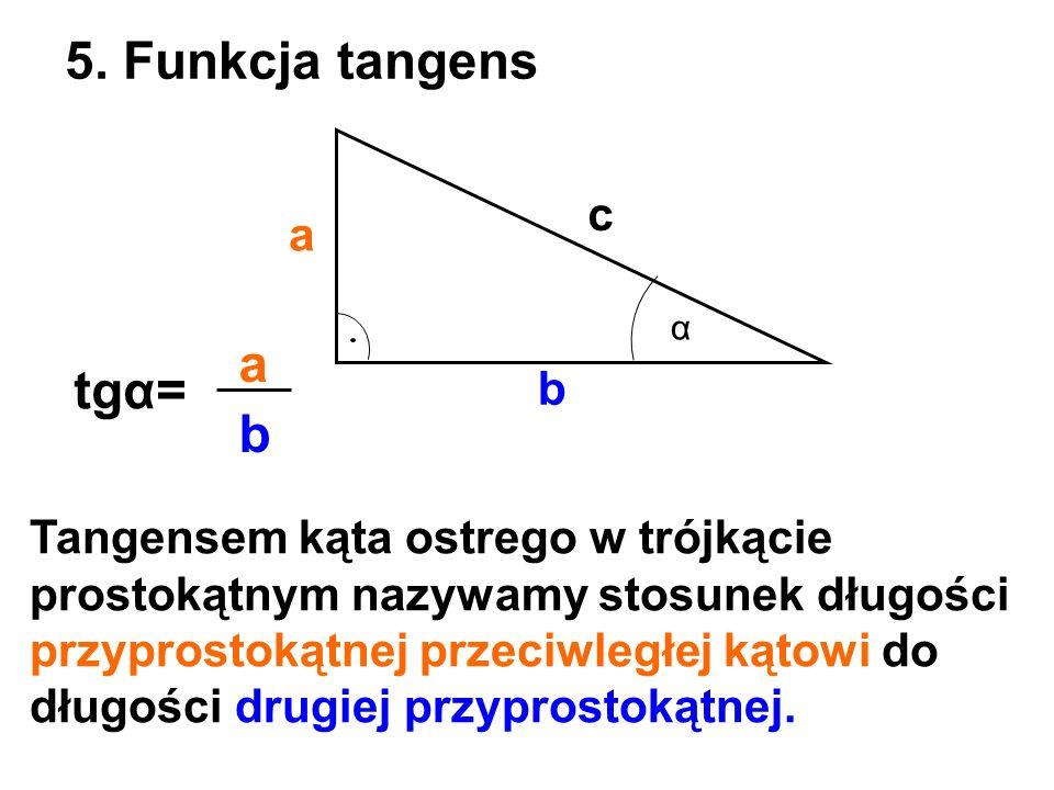 5. Funkcja tangens a tgα= b c a b
