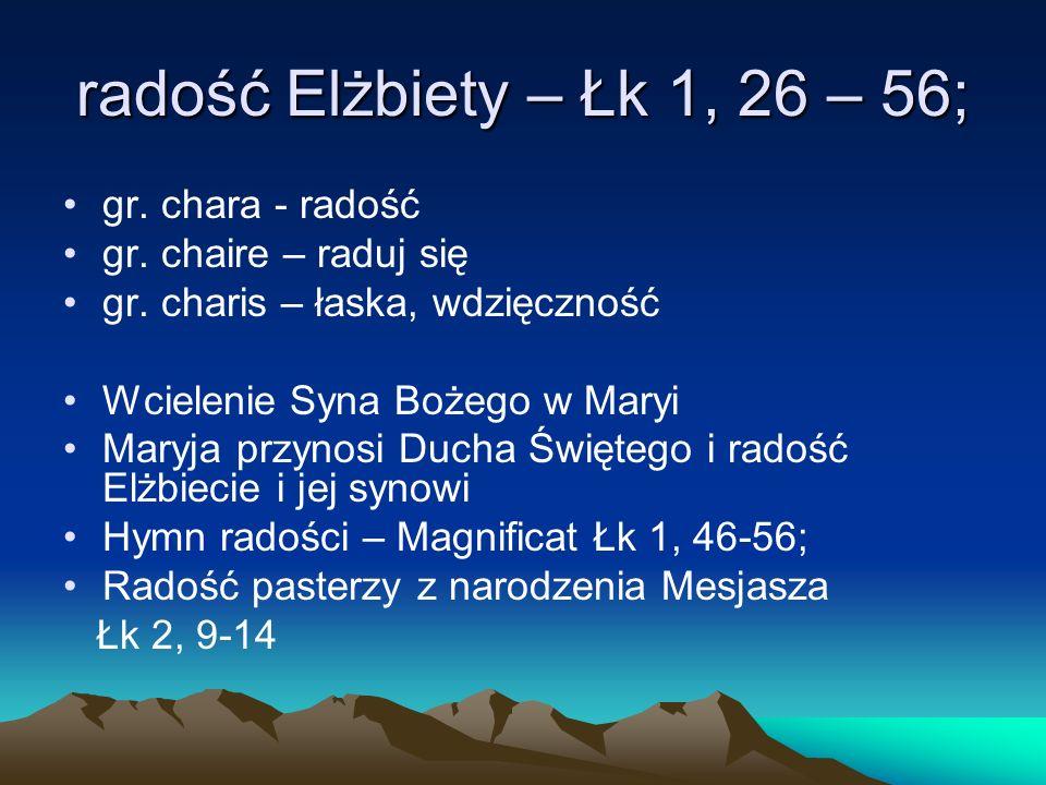 radość Elżbiety – Łk 1, 26 – 56; gr. chara - radość